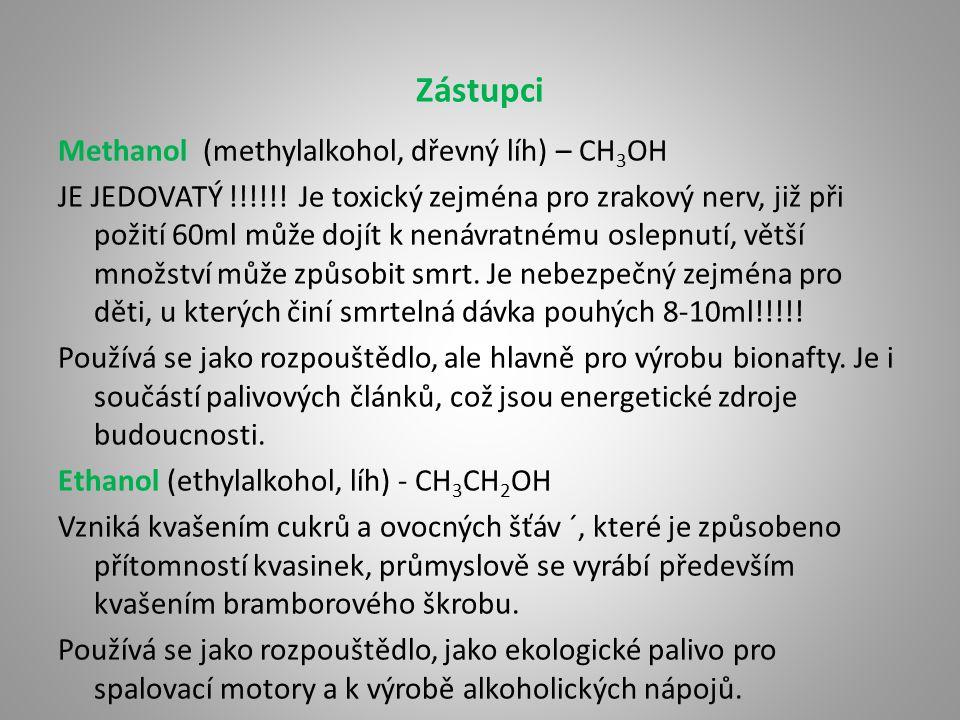 Zástupci Methanol (methylalkohol, dřevný líh) – CH 3 OH JE JEDOVATÝ !!!!!! Je toxický zejména pro zrakový nerv, již při požití 60ml může dojít k nenáv