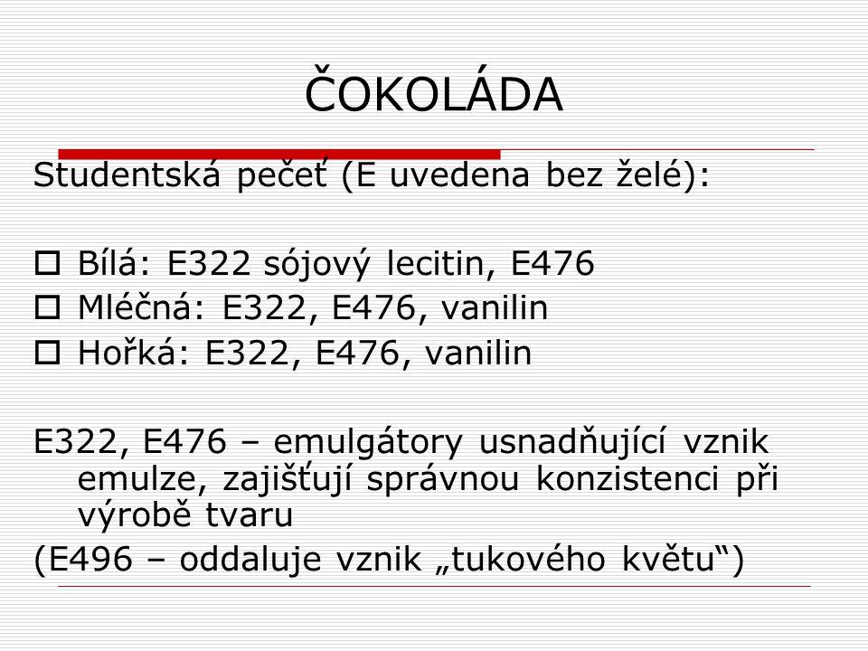 ČOKOLÁDA Studentská pečeť (E uvedena bez želé):  Bílá: E322 sójový lecitin, E476  Mléčná: E322, E476, vanilin  Hořká: E322, E476, vanilin E322, E47