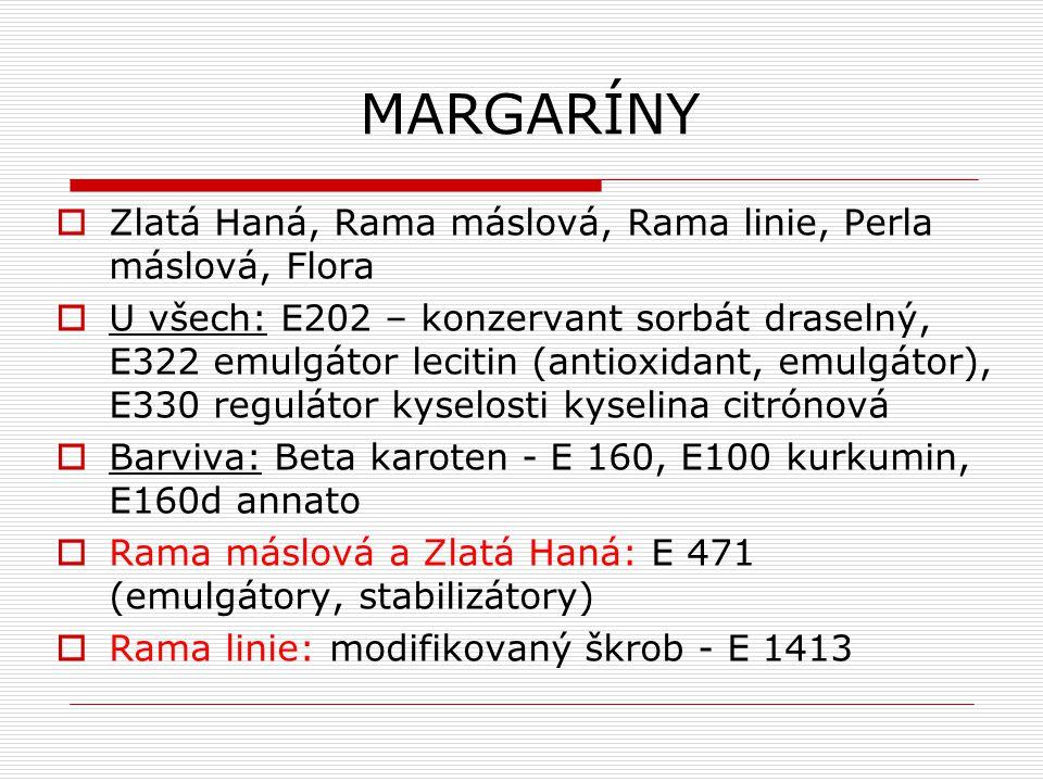 MARGARÍNY  Zlatá Haná, Rama máslová, Rama linie, Perla máslová, Flora  U všech: E202 – konzervant sorbát draselný, E322 emulgátor lecitin (antioxida