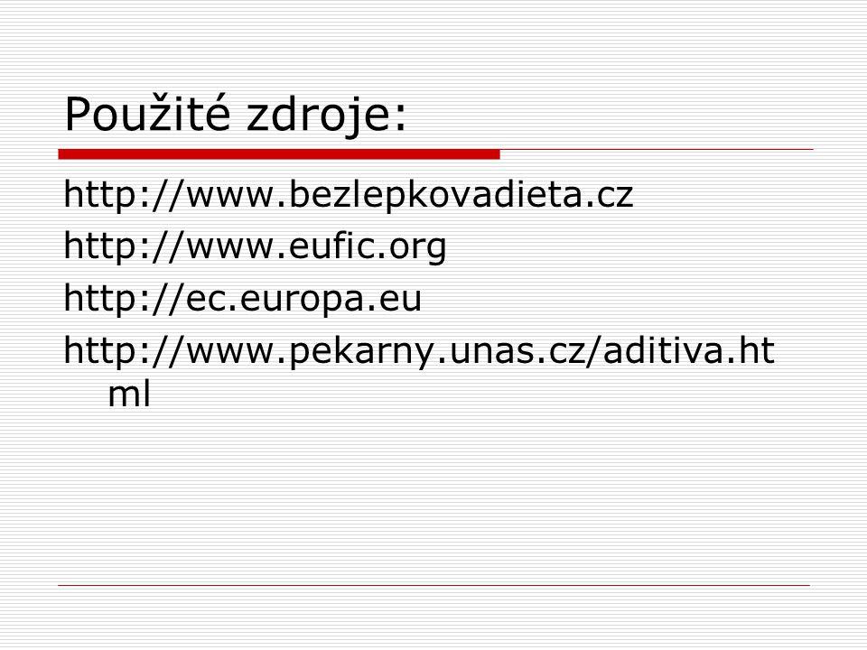 Použité zdroje: http://www.bezlepkovadieta.cz http://www.eufic.org http://ec.europa.eu http://www.pekarny.unas.cz/aditiva.ht ml