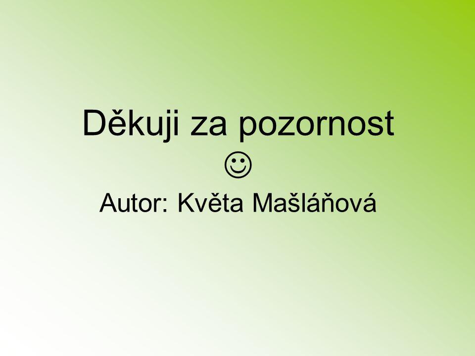 Děkuji za pozornost Autor: Květa Mašláňová