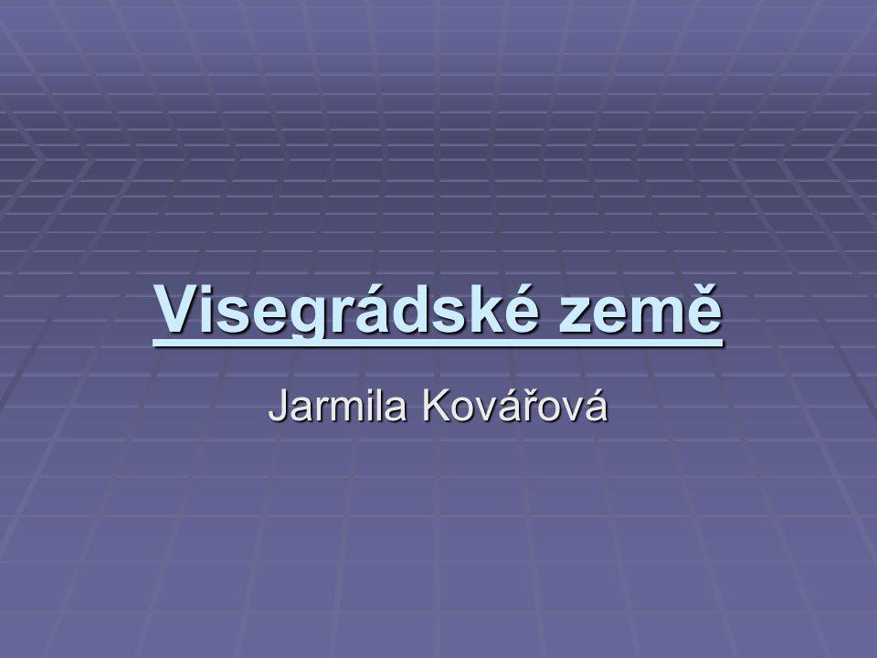 Visegrádské země Jarmila Kovářová