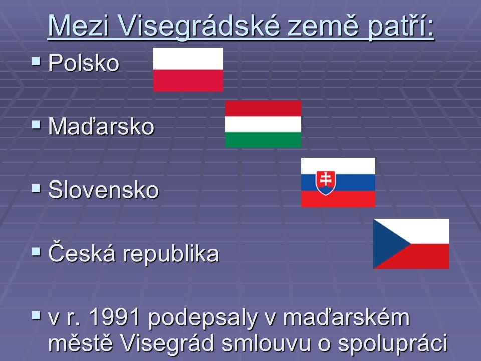 Mezi Visegrádské země patří:  Polsko  Maďarsko  Slovensko  Česká republika  v r. 1991 podepsaly v maďarském městě Visegrád smlouvu o spolupráci