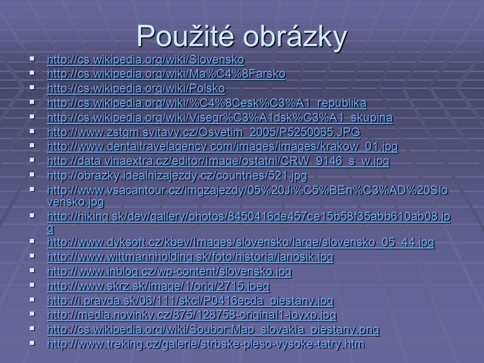 Použité obrázky  http://cs.wikipedia.org/wiki/Slovensko http://cs.wikipedia.org/wiki/Slovensko  http://cs.wikipedia.org/wiki/Ma%C4%8Farsko http://cs