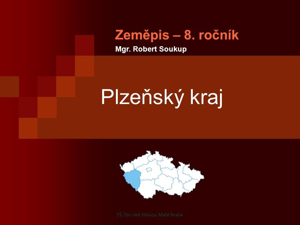 Plzeňský kraj Zeměpis – 8. ročník Mgr. Robert Soukup ZŠ, Týn nad Vltavou, Malá Strana