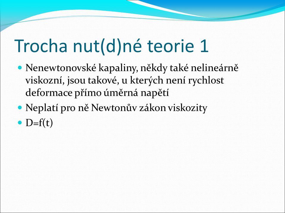 Trocha nut(d)né teorie 2 Pro popis chování nestačí pouze viskozita, jsou nutné i nějaké další, tzv.