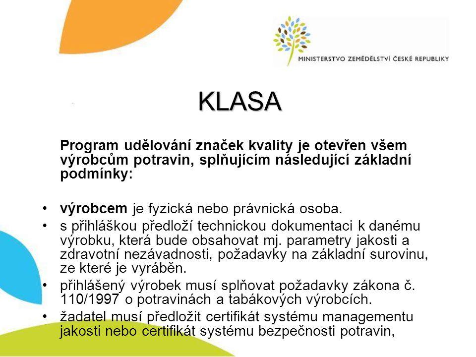 KLASA Program udělování značek kvality je otevřen všem výrobcům potravin, splňujícím následující základní podmínky: výrobcem je fyzická nebo právnická osoba.