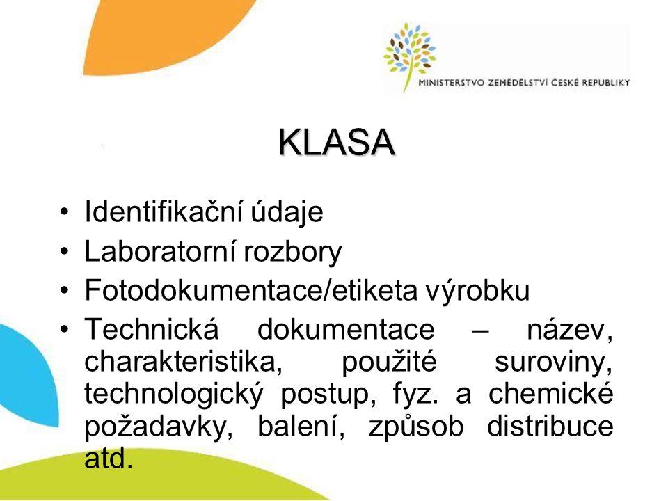 KLASA Identifikační údaje Laboratorní rozbory Fotodokumentace/etiketa výrobku Technická dokumentace – název, charakteristika, použité suroviny, technologický postup, fyz.
