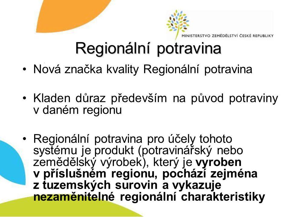Nová značka kvality Regionální potravina Kladen důraz především na původ potraviny v daném regionu Regionální potravina pro účely tohoto systému je produkt (potravinářský nebo zemědělský výrobek), který je vyroben v příslušném regionu, pochází zejména z tuzemských surovin a vykazuje nezaměnitelné regionální charakteristiky