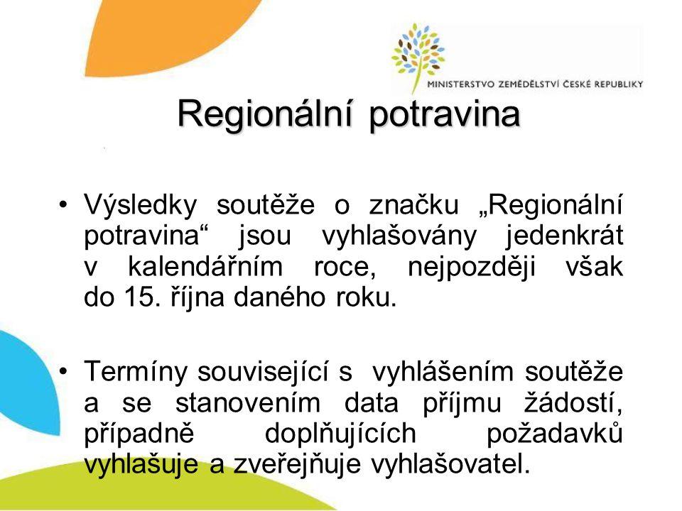 """Regionální potravina Výsledky soutěže o značku """"Regionální potravina jsou vyhlašovány jedenkrát v kalendářním roce, nejpozději však do 15."""