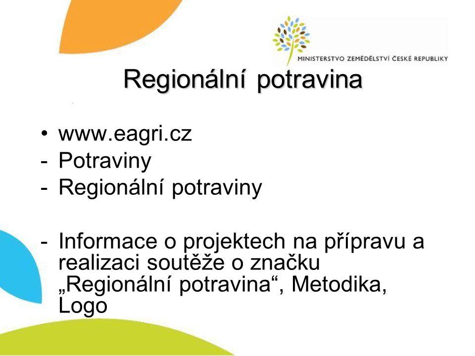 """Regionální potravina www.eagri.cz -Potraviny -Regionální potraviny -Informace o projektech na přípravu a realizaci soutěže o značku """"Regionální potravina , Metodika, Logo"""