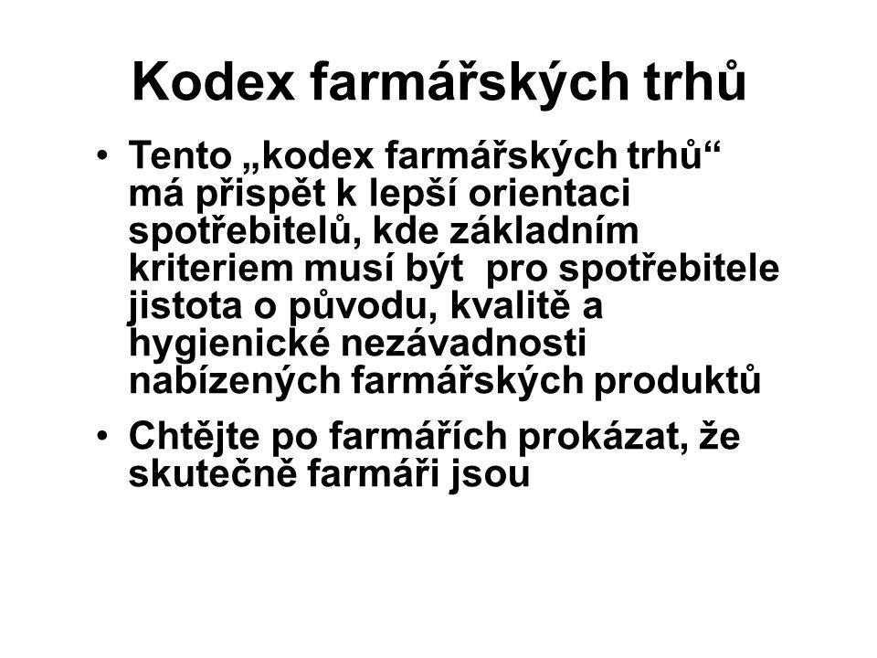 Cíle farmářských trhů Farmářské trhy (sedlácké, selské, zemědělské trhy apod.) jsou forma prodeje zemědělského a potravinářského zboží pro občanskou veřejnost, jejímž cílem je: podpora malých a středních zemědělských pěstitelů, chovatelů, zpracovatelů a výrobců potravin; zásobování občanů čerstvými zemědělskými plodinami a potravinami převážně českého a regionálního původu; vytvoření nového společenského prostoru, který vedle prodeje zemědělského zboží slouží k setkávání lidí, přiblížení městských obyvatel zemědělské sezóně a přírodním cyklům; oživit vybrané prostory měst a zlepšit jejich atmosféru