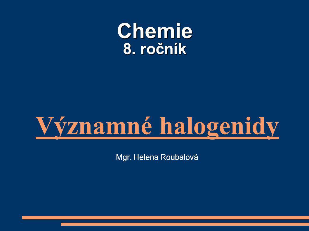 Chemie 8. ročník Významné halogenidy Mgr. Helena Roubalová