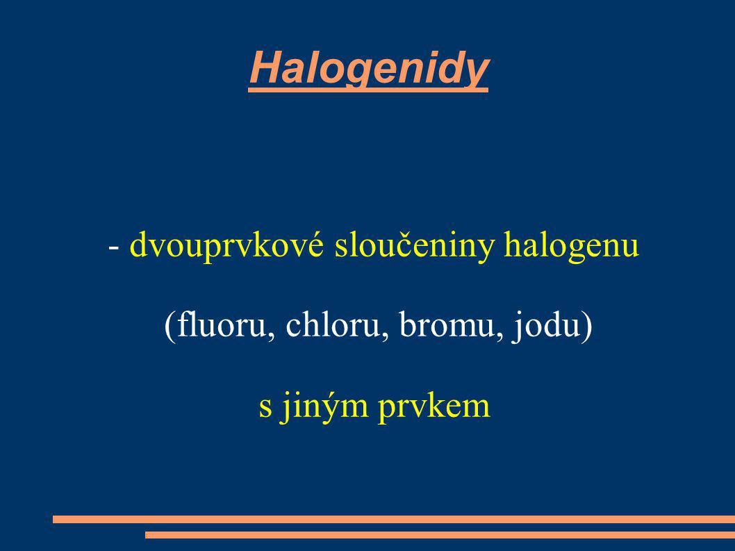 Halogenidy - dvouprvkové sloučeniny halogenu (fluoru, chloru, bromu, jodu) s jiným prvkem