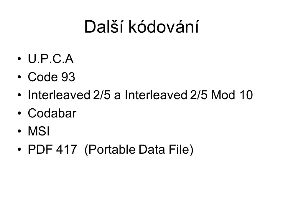 Další kódování U.P.C.A Code 93 Interleaved 2/5 a Interleaved 2/5 Mod 10 Codabar MSI PDF 417 (Portable Data File)
