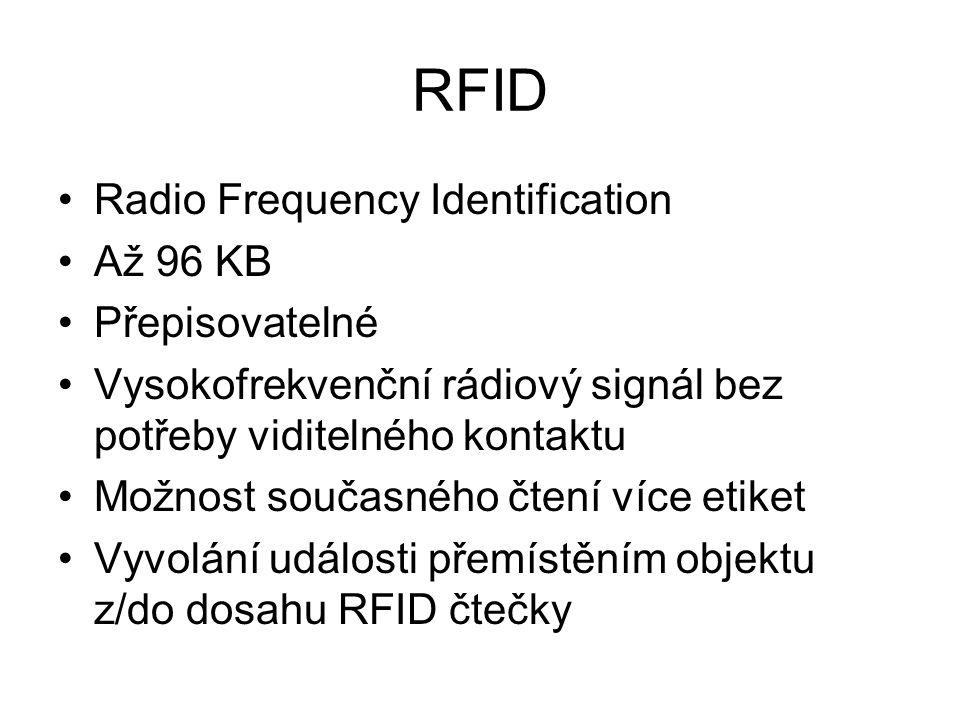 RFID Radio Frequency Identification Až 96 KB Přepisovatelné Vysokofrekvenční rádiový signál bez potřeby viditelného kontaktu Možnost současného čtení více etiket Vyvolání události přemístěním objektu z/do dosahu RFID čtečky
