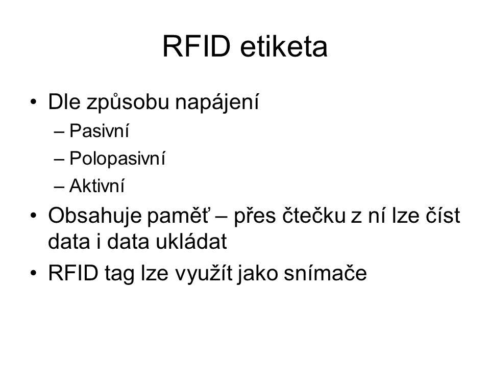 RFID etiketa Dle způsobu napájení –Pasivní –Polopasivní –Aktivní Obsahuje paměť – přes čtečku z ní lze číst data i data ukládat RFID tag lze využít jako snímače