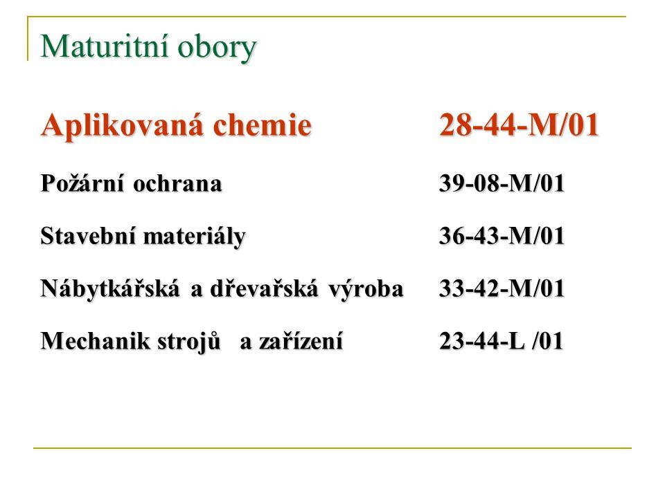 Maturitní obory Aplikovaná chemie28-44-M/01 Požární ochrana39-08-M/01 Stavební materiály36-43-M/01 Nábytkářská a dřevařská výroba33-42-M/01 Mechanik s