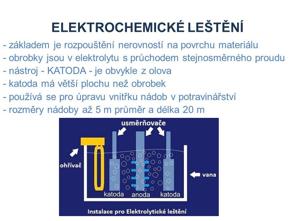 ELEKTROCHEMICKÉ LEŠTĚNÍ - základem je rozpouštění nerovností na povrchu materiálu - obrobky jsou v elektrolytu s průchodem stejnosměrného proudu - nás