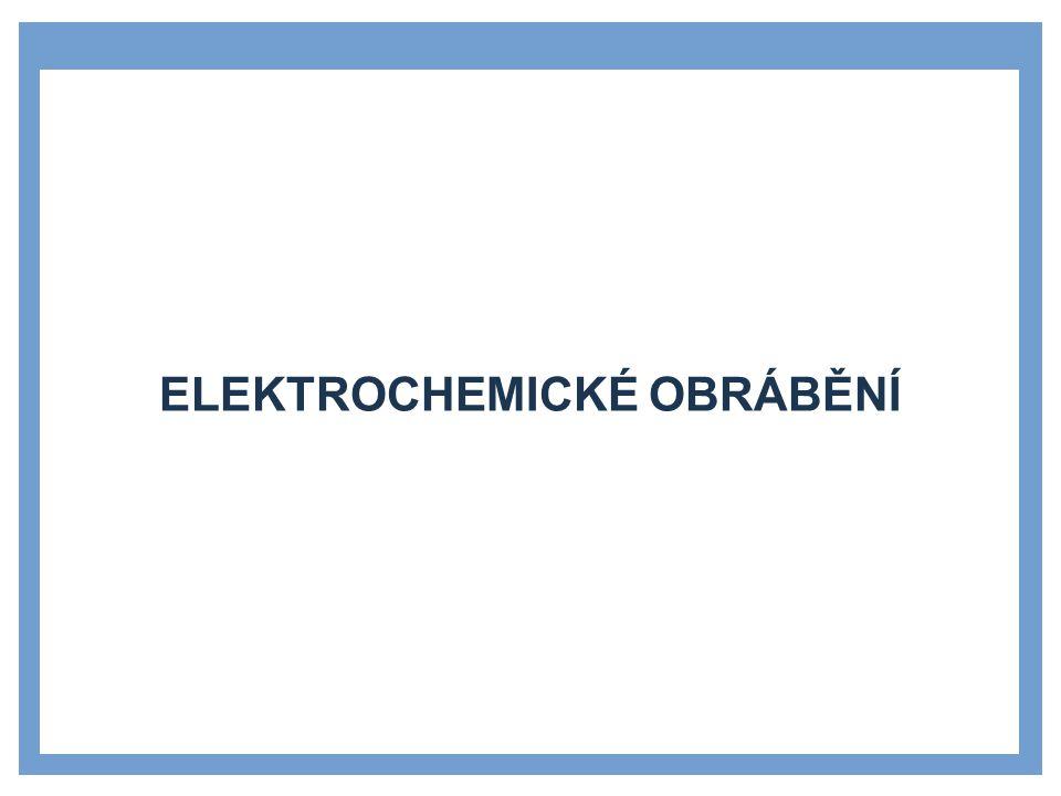 ELEKTROCHEMICKÉ OBRÁBĚNÍ - PRINCIP »Je to metoda bezřískového obrábění elektricky vodivých materiálů.