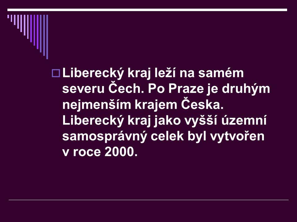  Liberecký kraj leží na samém severu Čech. Po Praze je druhým nejmenším krajem Česka. Liberecký kraj jako vyšší územní samosprávný celek byl vytvořen