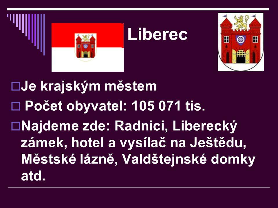 Liberec  Je krajským městem  Počet obyvatel: 105 071 tis.  Najdeme zde: Radnici, Liberecký zámek, hotel a vysílač na Ještědu, Městské lázně, Valdšt