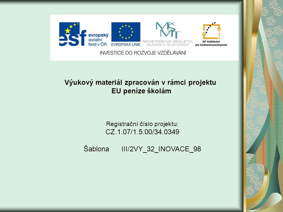 Výukový materiál zpracován v rámci projektu EU peníze školám Registrační číslo projektu: CZ.1.07/1.5.00/34.0349 Šablona III/2VY_32_INOVACE_98