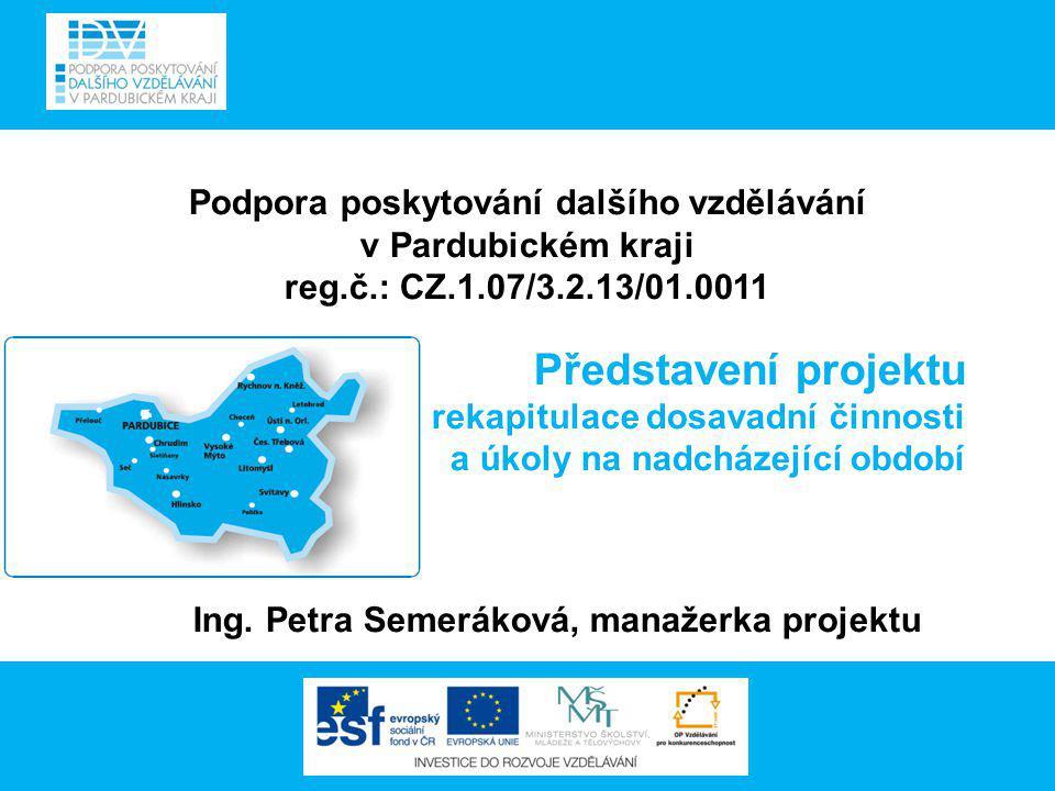 Podpora poskytování dalšího vzdělávání v Pardubickém kraji reg.č.: CZ.1.07/3.2.13/01.0011 Představení projektu - rekapitulace dosavadní činnosti a úko