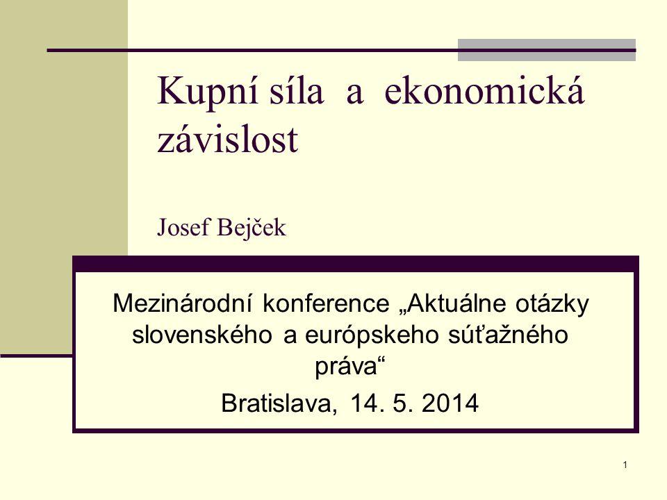 """1 Kupní síla a ekonomická závislost Josef Bejček Mezinárodní konference """"Aktuálne otázky slovenského a európskeho súťažného práva Bratislava, 14."""