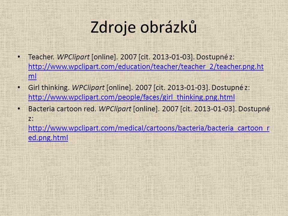Zdroje obrázků Teacher. WPClipart [online]. 2007 [cit. 2013-01-03]. Dostupné z: http://www.wpclipart.com/education/teacher/teacher_2/teacher.png.ht ml