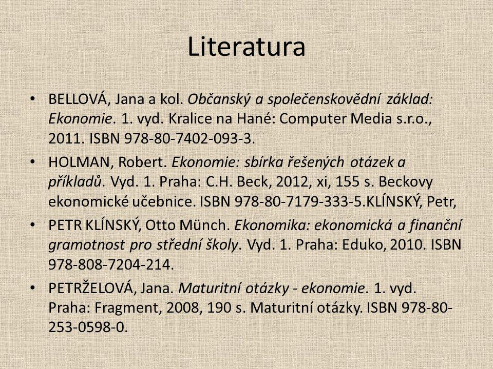 Literatura BELLOVÁ, Jana a kol. Občanský a společenskovědní základ: Ekonomie. 1. vyd. Kralice na Hané: Computer Media s.r.o., 2011. ISBN 978-80-7402-0