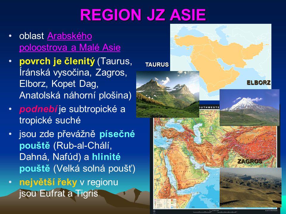 REGION JZ ASIE oblast Arabského poloostrova a Malé Asie povrch je členitý (Taurus, Íránská vysočina, Zagros, Elborz, Kopet Dag, Anatolská náhorní ploš