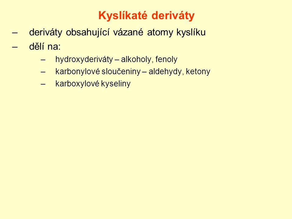 Kyslíkaté deriváty –deriváty obsahující vázané atomy kyslíku –dělí na: –hydroxyderiváty – alkoholy, fenoly –karbonylové sloučeniny – aldehydy, ketony