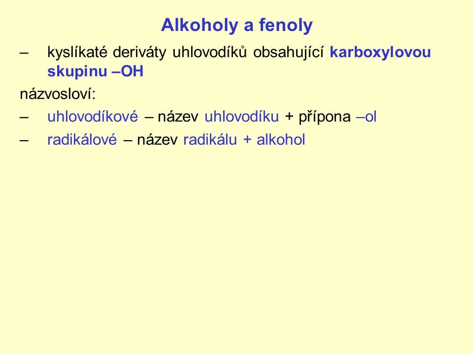Alkoholy a fenoly –kyslíkaté deriváty uhlovodíků obsahující karboxylovou skupinu –OH názvosloví: –uhlovodíkové – název uhlovodíku + přípona –ol –radikálové – název radikálu + alkohol