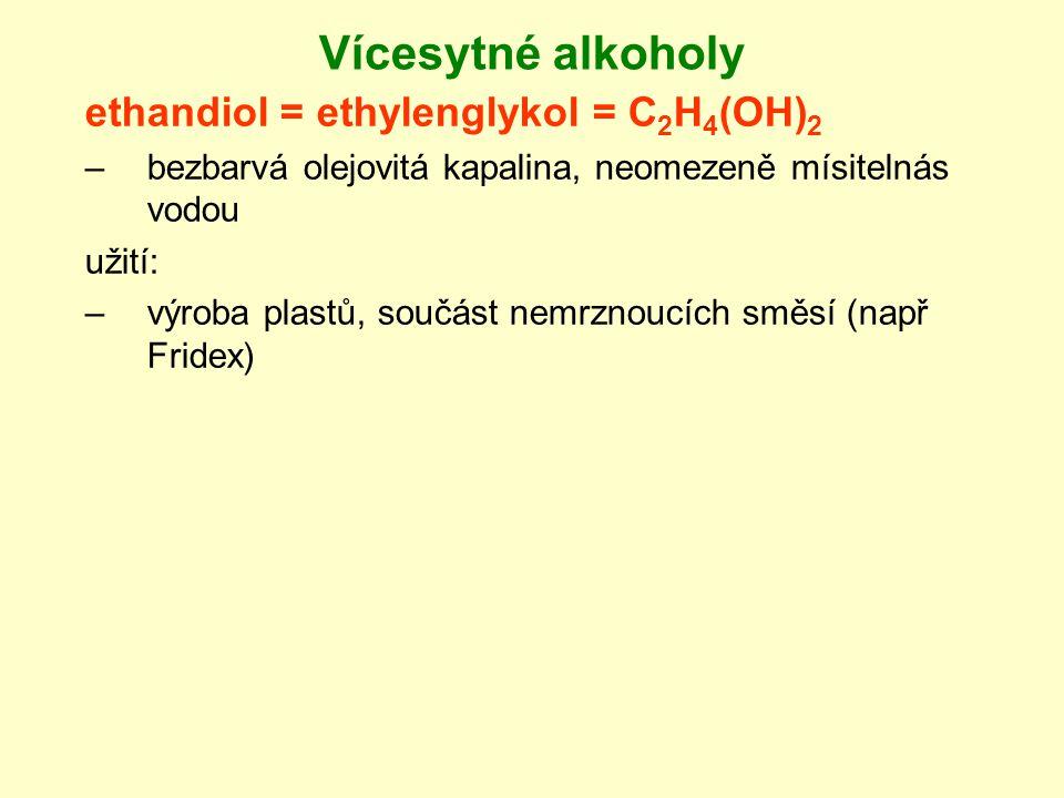 Vícesytné alkoholy ethandiol = ethylenglykol = C 2 H 4 (OH) 2 –bezbarvá olejovitá kapalina, neomezeně mísitelnás vodou užití: –výroba plastů, součást