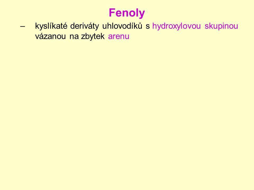 Fenoly –kyslíkaté deriváty uhlovodíků s hydroxylovou skupinou vázanou na zbytek arenu