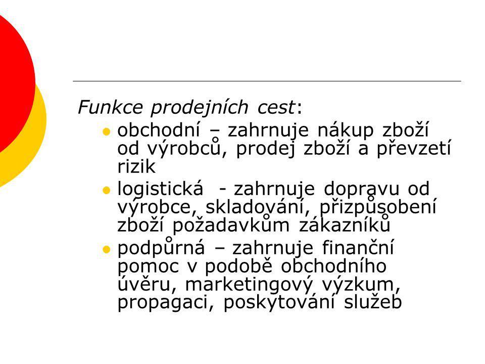Funkce prodejních cest: obchodní – zahrnuje nákup zboží od výrobců, prodej zboží a převzetí rizik logistická - zahrnuje dopravu od výrobce, skladování