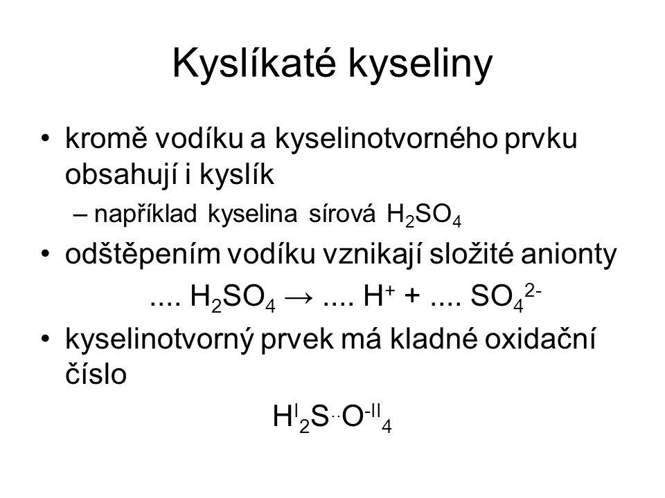 Kyslíkaté kyseliny kromě vodíku a kyselinotvorného prvku obsahují i kyslík –například kyselina sírová H 2 SO 4 odštěpením vodíku vznikají složité anio