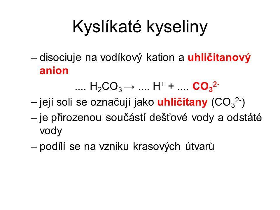 Kyslíkaté kyseliny –disociuje na vodíkový kation a uhličitanový anion.... H 2 CO 3 →.... H + +.... CO 3 2- –její soli se označují jako uhličitany (CO