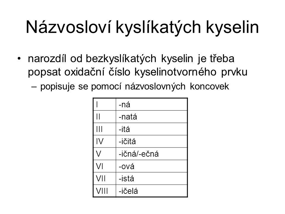 Názvosloví kyslíkatých kyselin narozdíl od bezkyslíkatých kyselin je třeba popsat oxidační číslo kyselinotvorného prvku –popisuje se pomocí názvoslovn