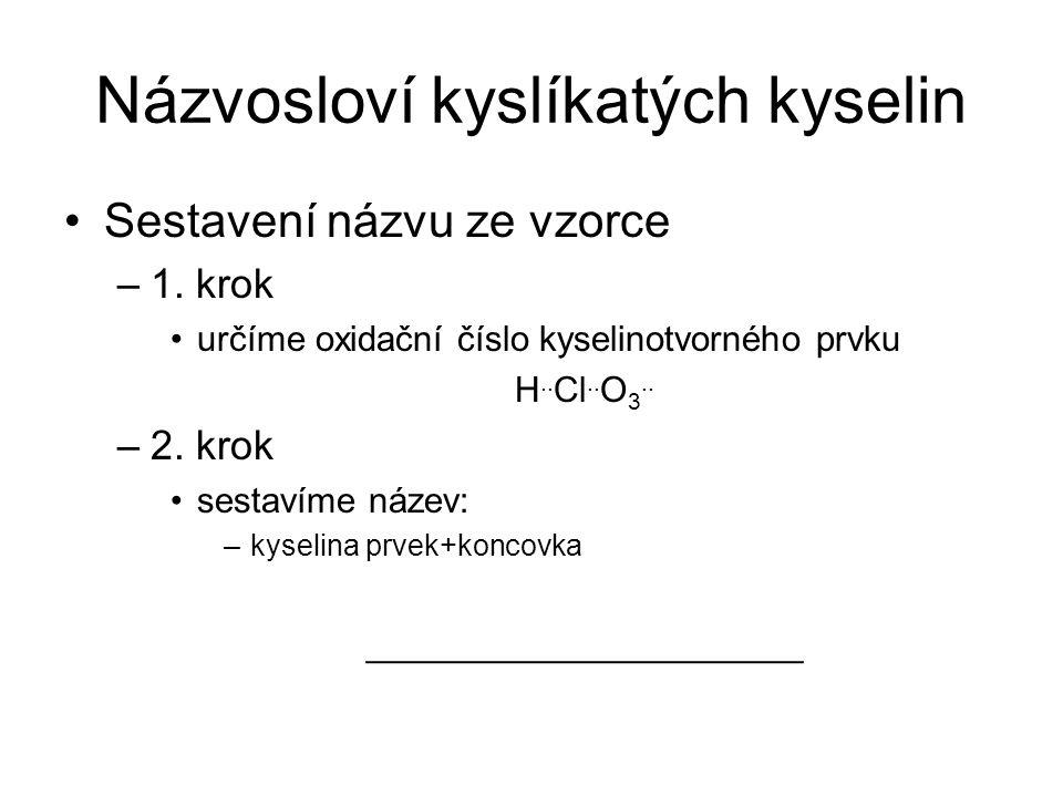Názvosloví kyslíkatých kyselin Sestavení názvu ze vzorce –1. krok určíme oxidační číslo kyselinotvorného prvku H.. Cl.. O 3.. –2. krok sestavíme název
