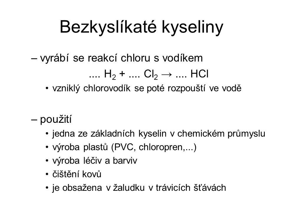 Bezkyslíkaté kyseliny Kyselina fluorovodíková – HF –vzniká z fluorovodíku rozpouštěnm ve vodě –disociuje na vodíkový kation a fluoridový anion HF → H + + F - –její soli se označují jako fluoridy (obsahují F - ) –použití leptá sklo – používá se pro umělecké zdobení skla
