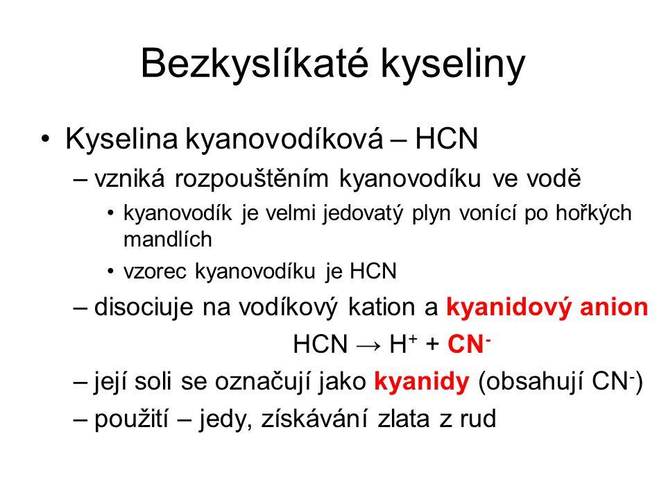 Bezkyslíkaté kyseliny Kyselina kyanovodíková – HCN –vzniká rozpouštěním kyanovodíku ve vodě kyanovodík je velmi jedovatý plyn vonící po hořkých mandlí