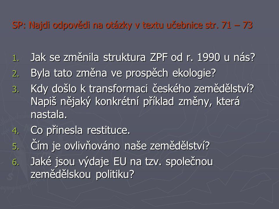SP: Najdi odpovědi na otázky v textu učebnice str. 71 – 73 1. Jak se změnila struktura ZPF od r. 1990 u nás? 2. Byla tato změna ve prospěch ekologie?