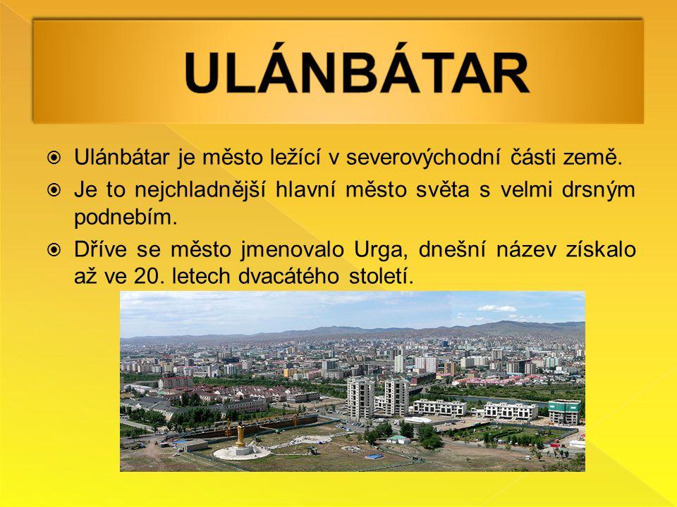  Ulánbátar je město ležící v severovýchodní části země.  Je to nejchladnější hlavní město světa s velmi drsným podnebím.  Dříve se město jmenovalo