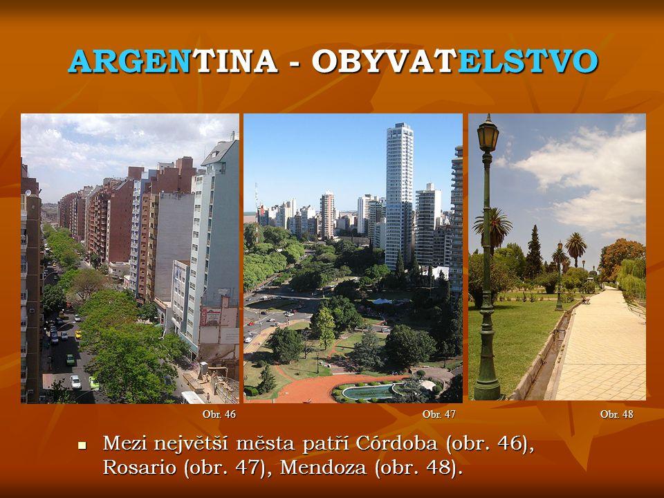 ARGENTINA - OBYVATELSTVO Obr. 47 Obr. 46 Mezi největší města patří Córdoba (obr. 46), Rosario (obr. 47), Mendoza (obr. 48). Mezi největší města patří