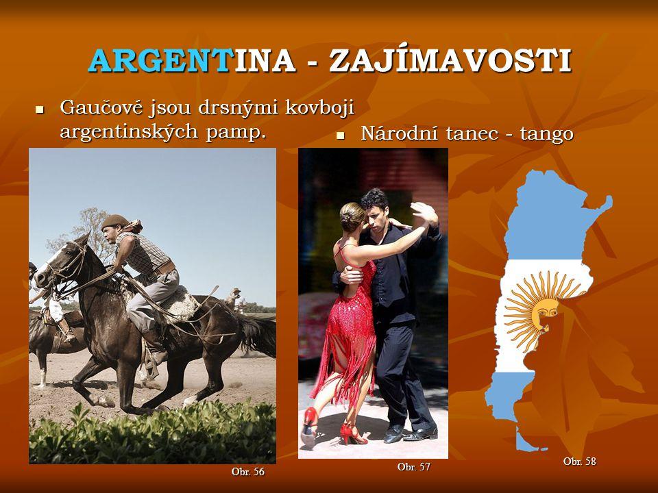 ARGENTINA - ZAJÍMAVOSTI Obr. 57 Obr. 56 Gaučové jsou drsnými kovboji argentinských pamp. Gaučové jsou drsnými kovboji argentinských pamp. Národní tane