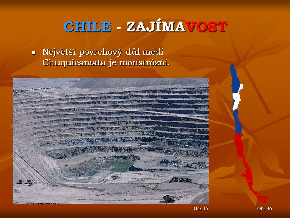CHILE - ZAJÍMAVOST Obr. 16 Obr. 15 Největší povrchový důl mědi Chuquicamata je monstrózní. Největší povrchový důl mědi Chuquicamata je monstrózní.
