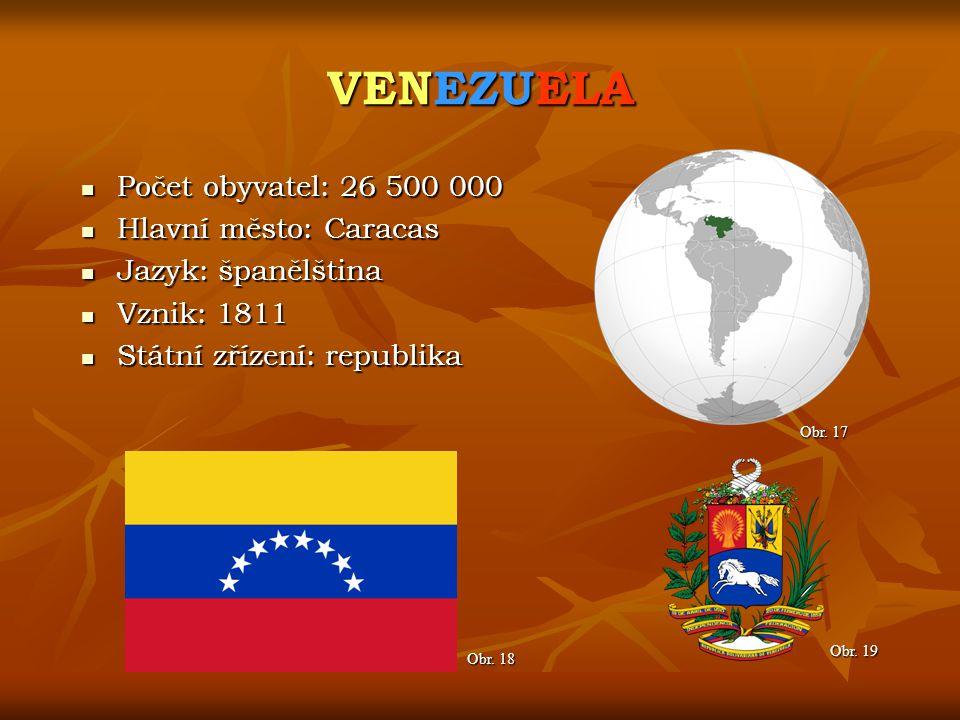 VENEZUELA Obr. 18 Obr. 17 Počet obyvatel: 26 500 000 Počet obyvatel: 26 500 000 Hlavní město: Caracas Hlavní město: Caracas Jazyk: španělština Jazyk: