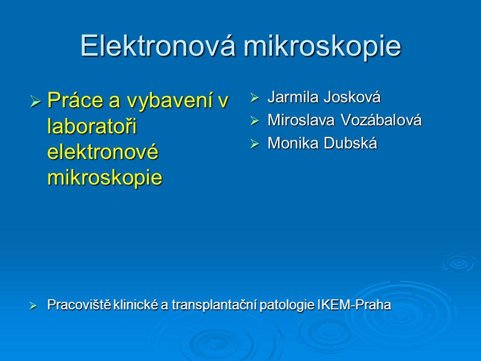 Elektronová mikroskopie  Práce a vybavení v laboratoři elektronové mikroskopie  Jarmila Josková  Miroslava Vozábalová  Monika Dubská  Pracoviště